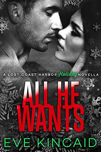 All He Wants (A Lost Coast Harbor holiday novella) by Eve Kincaid