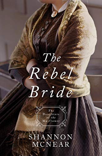 The Rebel Bride (Daughters of the Mayflower Book 10)                                                 by Shannon McNear