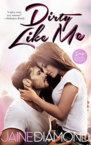 Dirty Like Me: A Dirty Rockstar Romance (Dirty, Book 1)                                                 by Jaine Diamond