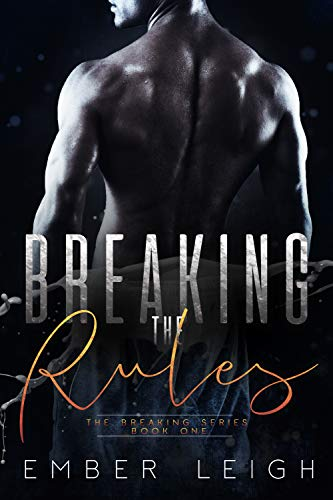 Breaking the Rules (The Breaking Series Book 1)                                                 by Ember Leigh