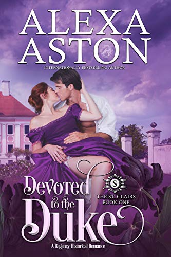 Devoted to the Duke (The St. Clairs Book 1)                                                 by Alexa Aston