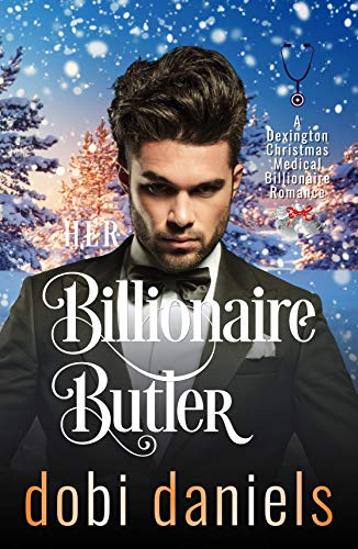 Her Billionaire Butler: An enemies-to-lovers Christmas billionaire romance                                                 by Dobi Daniels