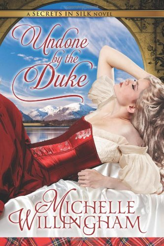 Undone by the Duke (Secrets in Silk Book 1)                                                 by Michelle Willingham
