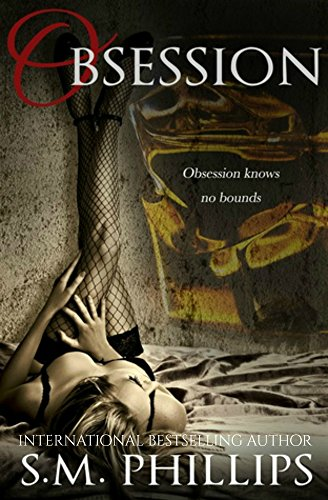 Obsession                                                 by S.M Phillips
