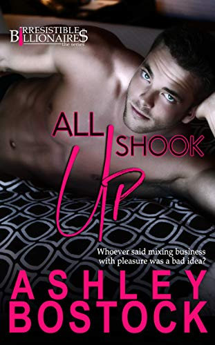 All Shook Up (Irresistible Billionaires Book 2)                                                 by Ashley Bostock