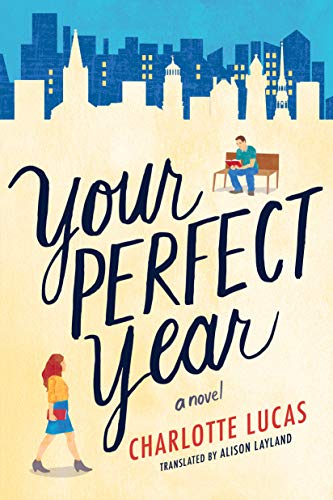 Your Perfect Year: A Novel                                                 by Charlotte Lucas