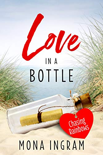 Chasing Rainbows (Love in a Bottle Book 1)                                                 by Mona Ingram