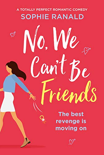No, We Can't Be Friends: A totally perfect romantic comedy                                                 by Sophie Ranald