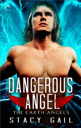 Dangerous Angel (The Earth Angels)             by Stacy Gail