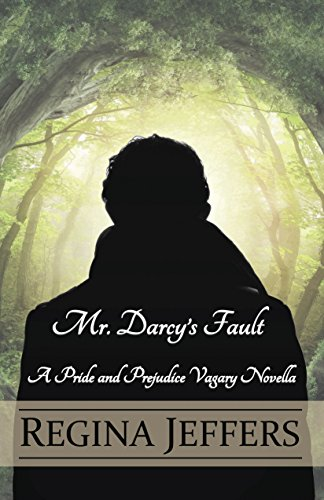 Mr. Darcy's Fault: A Pride and Prejudice Vagary Novella                                                 by Regina Jeffers