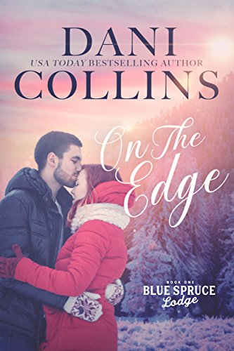 On the Edge (Blue Spruce Lodge Book 1)             by Dani Collins