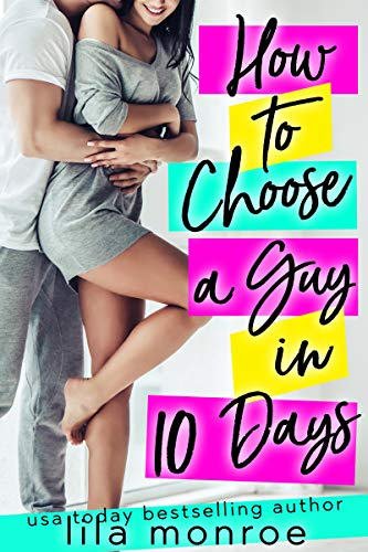 How to Choose a Guy in 10 Days (Chick Flick Club Book 1)             by Lila Monroe