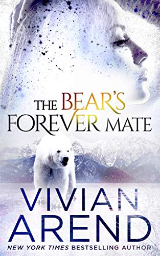The Bear's Forever Mate (Borealis Bears Book 3)             by Vivian Arend