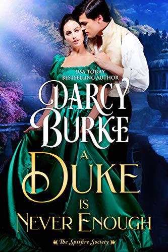 A Duke is Never Enough (The Spitfire Society Book 2)             by Darcy Burke