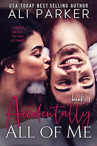 Accidentally All Of Me Book 1             by Ali Parker