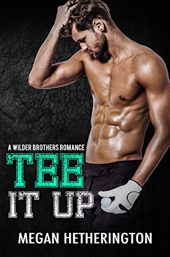 Tee It Up: A Wilder Brothers Romance             by Megan Hetherington