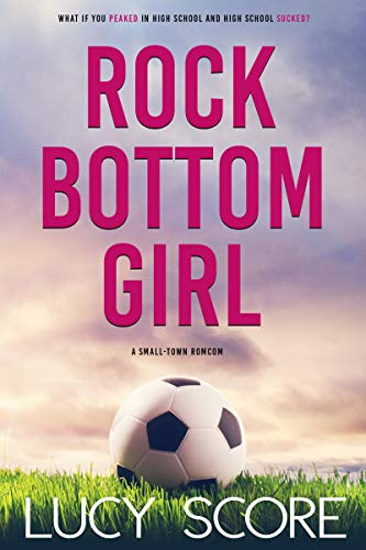 Rock Bottom Girl: A Small Town Romantic Comedy             by Lucy Score