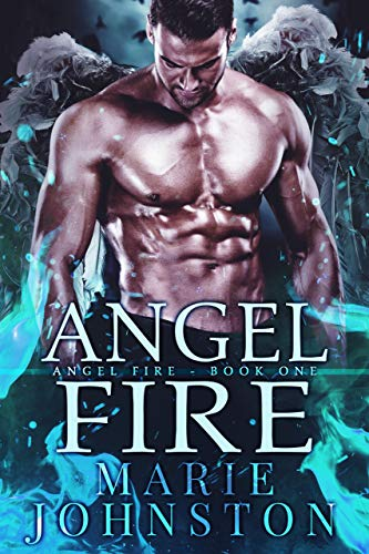 Angel Fire (The Angel Fire Book 1)             by Marie Johnston