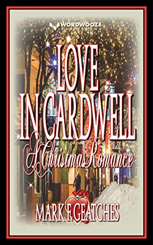 Love In Cardwell: A Christmas Romance             by Mark F. Geatches