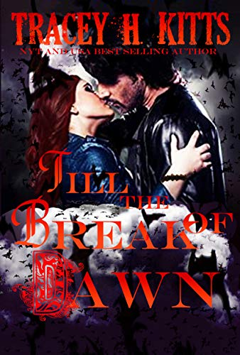 Till the break of Dawn by Tracey H. Kitts