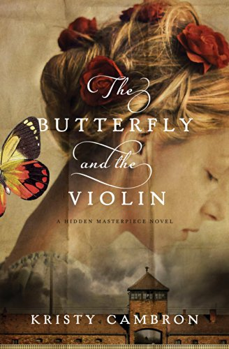 The Butterfly and the Violin (A Hidden Masterpiece Novel Book 1) by Kristy Cambron