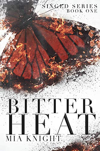 Bitter Heat (Singed Series Book 1) by Mia Knight