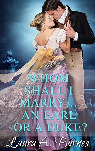 Whom Shall I Marry... An Earl or A Duke? (Tricking the Scoundrels Book 2) by Laura A. Barnes
