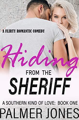 Hiding From The Sheriff (A Southern Kind of Love Book 1) by Palmer Jones