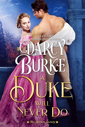 A Duke Will Never Do (The Untouchables: The Spitfire Society Book 3) by Darcy Burke