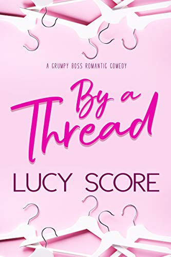 By a Thread: A Grumpy Boss Romantic Comedy by Lucy Score
