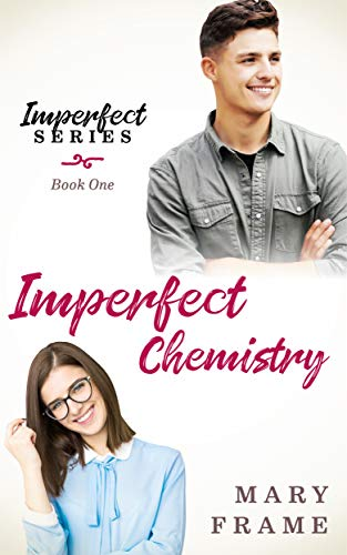 Imperfect Chemistry: A Nerdy Romantic Comedy (Imperfect Series Book 1) by Mary Frame