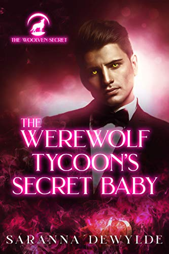 The Werewolf Tycoon's Secret Baby (The Woolven Secret Book 2)  by Saranna DeWylde