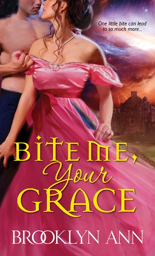 Bite Me, Your Grace (Scandals with Bite Book 1) by Brooklyn Ann