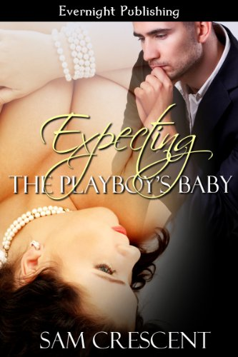 Expecting the Playboy's Baby by Sam Crescent