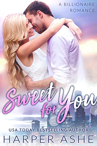 Sweet for You: A Billionaire Romance (Sweet Curves Book 1) by Harper Ashe