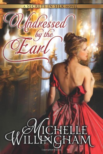Undressed by the Earl (Secrets in Silk Book 3) by Michelle Willingham