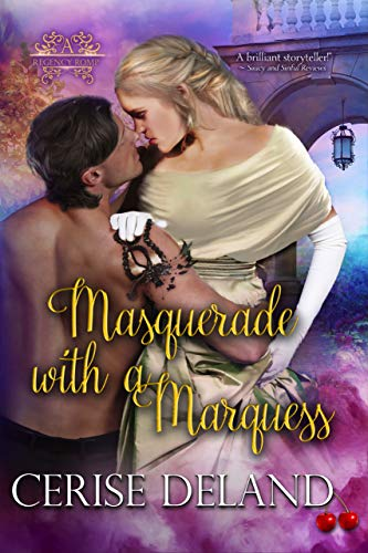 MASQUERADE WITH A MARQUESS: A Regency Romp by Cerise DeLand