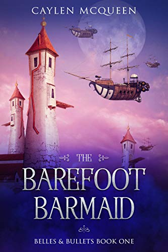 The Barefoot Barmaid (Belles & Bullets Book 1) by Caylen McQueen