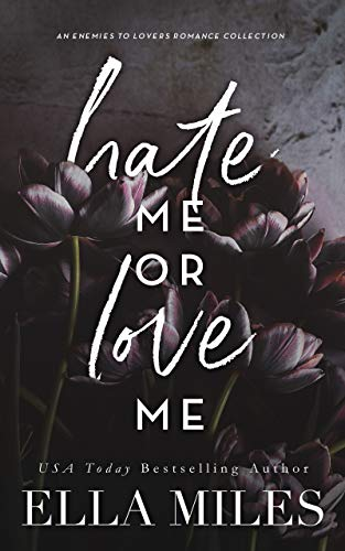 Hate Me or Love Me: An Enemies to Lovers Romance Collection by Ella Miles