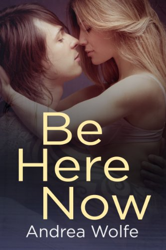 Be Here Now  by Andrea Wolfe