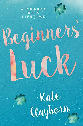 Beginner's Luck (Chance of a Lifetime Book 1) by Kate Clayborn