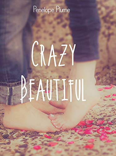 Crazy Beautiful by Penelope Plume
