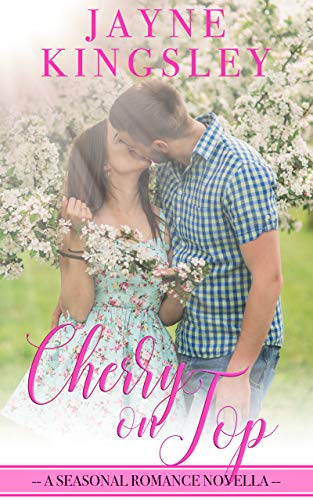 Cherry On Top: A Seasonal Romance Novella (Four Seasons of Romance Book 1) by Jayne Kingsley