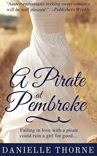 A Pirate at Pembroke: A Regency Romance (Clean & Wholesome) by Danielle Thorne