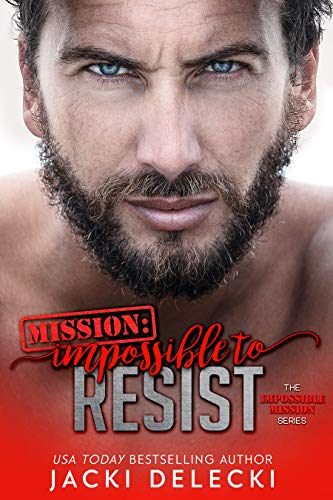 Mission: Impossible to Resist (Impossible Mission Romantic Suspense Series Book 1) by Jacki Delecki