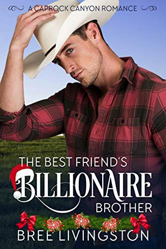 The Best Friend's Billionaire Brother: A Caprock Canyon Romance Book One by Bree Livingston