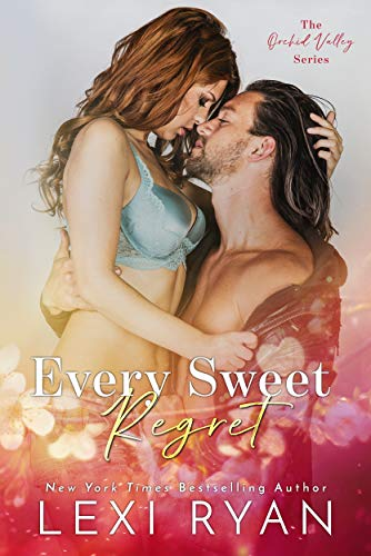 Every Sweet Regret (Orchid Valley Book 2) by Lexi Ryan
