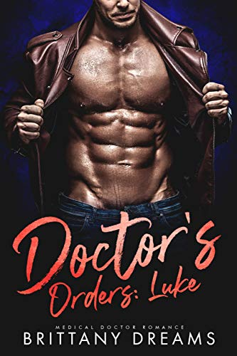 Doctor's Orders: Luke: Medical Doctor Romance by Brittany Dreams