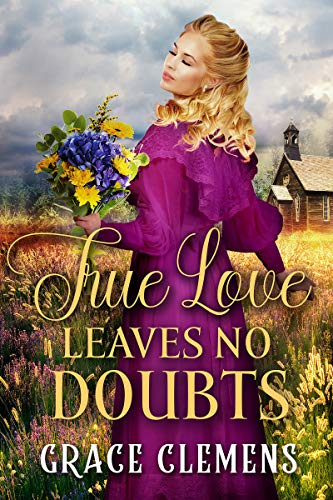 True Love Leaves no Doubts: An Inspirational Historical Romance Book by Grace Clemens