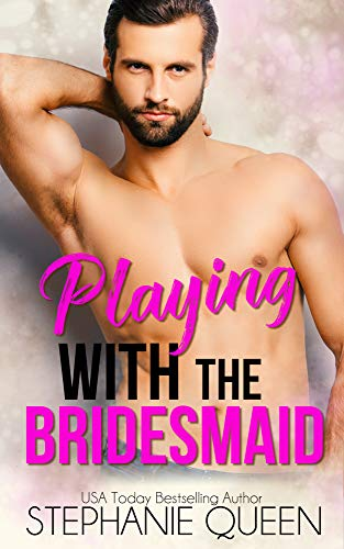 Playing With the Bridesmaid by Stephanie Queen